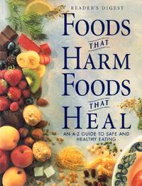 Foods That Harm Foods That Heal: An A-Z Guide to Safe and Healthy Eating: Reader's Digest