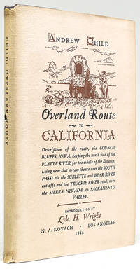 Overland Route to California. Description of the Route, Via Council Bluffs, Iowa; Keeping the North Side of the Platte River, for the Whole of the Distance, Lying Near the Stream Thence Over the South Pass; Via the Sublette and Bear River Cut-Offs and...Introduction by Lyle H. Wright