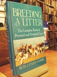 Breeding a Litter: The Complete Book of Prenatal and Postnatal Care