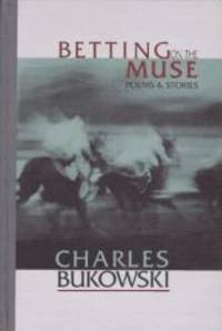 Betting on the Muse: Poems and Stories by Charles Bukowski - Hardcover - 1996-01-05 - from Books Express (SKU: 1574230026)