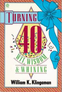 Turning 40 Wit  Wisdom  and Whining