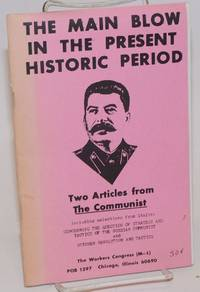 The main blow in the present historic period. Two articles from The Communist, including selections from Stalin: Concerning the question of strategy and tactics of the Russian Communist and October revolution and tactics