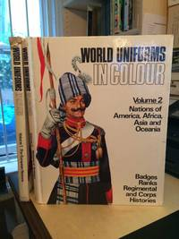 image of World Uniforms in Colour. Volume 1: The European Nations, & 2: Nations of America, Africa, Asia and Oceania (Complete)