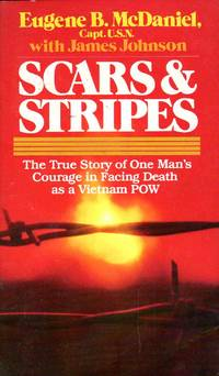Scars & Stripes-The True Story Of One Man's Courage In Facing Death As A Vietnam POW
