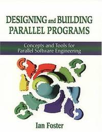 Designing and Building Parallel Programs: Concepts and Tools for Parallel Software Engineering (Literature and Philosophy) by FOSTER