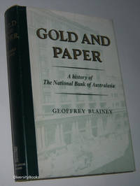GOLD AND PAPER: A History of the National Bank of Australasia Limited