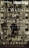 The Warmth of Other Suns: The Epic Story of America's Great Migration (Brilliance Audio on Compact Disc) by Isabel Wilkerson - 2011-03-09