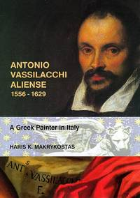ANTONIO VASSILACCHI ALIENSE 1556 -1629: A Greek Painter in Italy