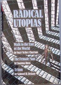 RADICAL UTOPIAS: Walk to the End of the World by Suzy Mckee Charnas/ The Female Man by Joanna Russ/ Triton by Samuel R. Delany by Charnas, Suzy Mckee, Joanna Russ & Samuel R. Delany