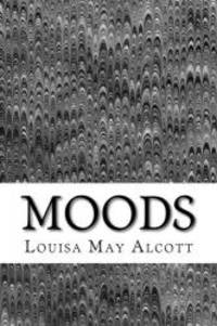 image of Moods: (Louisa May Alcott Classics Collection)