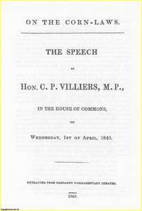 [Corn Laws] The Speech of Hon. C.P. Villiers, M.P., in the House of Commons, on Wednesday, 1st of...