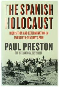 The Spanish Holocaust: Inquisition and Extermination in Twentieth century Spain
