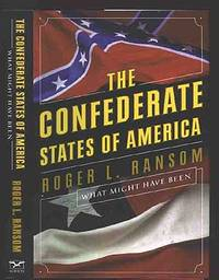The Confederate States of America: What Might Have Been by  Roger L RANSOM - First Edition - 2005 - from Between the Covers- Rare Books, Inc. ABAA (SKU: 223507)
