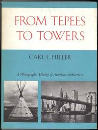 FROM TEPEES TO TOWERS A Photographic History of American Architecture by  Carl E Hiller - First Edition - from Windy Hill Books and Biblio.com