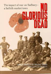 No Glorious Dead: The Impact of War on Sudbury, a Suffolk Market Town. (Valerie Herbert & Shirley Smith).