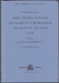 The Third Voyage of Martin Frobisher to Baffin Island, 1578 (Works issued by the Hakluyt Society, Third Series, Volume 6)