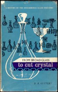 From Broad-Glass to Cut Crystal. A History of the Stourbridge Glass Industry