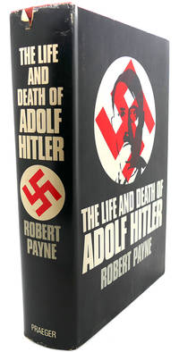 THE LIFE AND DEATH OF ADOLF HITLER by Robert Payne - Hardcover - 1973 - from Rare Book Cellar and Biblio.com