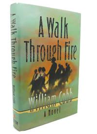 A WALK THROUGH FIRE :  A Novel