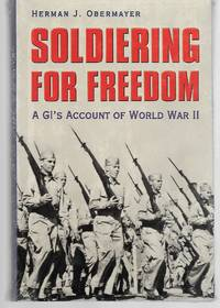 Soldiering For Freedom: A GI's Account Of World War II