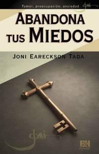 Abandona tus miedos (Joni Eareckson Tada Collection) (Spanish Edition)
