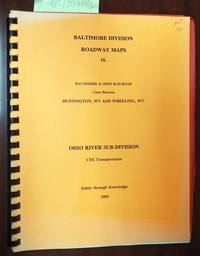 Baltimore Division: Roadway Maps, IX: Baltimore and Ohio Railroad Lines Between Huntington, WV and Wheeling, WV