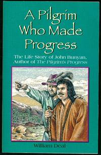 A Pilgrim Who Made Progress: The Life Story of John Bunyan Author of The Pilgrim's Progress