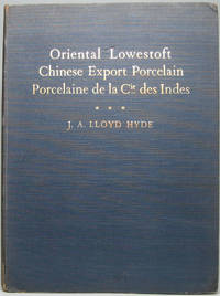 image of Oriental Lowestoft Chinese Export Porcelain Porcelaine de la Cie Indes: With Special Reference to the Trade with China and the Porcelain Decorated for the American Market