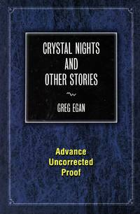Crystal Nights and Other Stories [Advance Uncorrected Proof] by EGAN, GREG - 2009