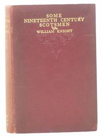 Some Nineteenth Century Scotsmen: Being Personal Recollections