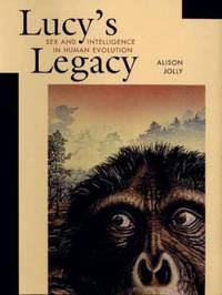 Lucy's Legacy : Sex and Intelligence in Human Evolution