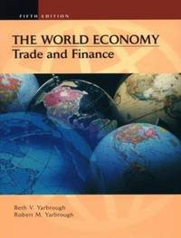 The World Economy : Trade and Finance by Beth V. Yarbrough; Robert M. Yarbrough - 1999