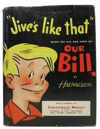 """JIVE'S LIKE THAT"" Being the Life and Time of Our Bill.; With a Preface by Christopher Morley"