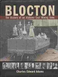 Blocton  The History of an Alabama Coal Mining Town by  Charles Edward Adams - First Edition; First Printing - 2001 - from A Book Legacy and Biblio.com