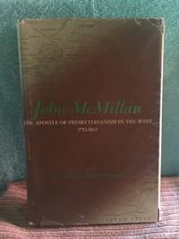 John McMillan, the Apostle of Presbyterianism in the West, 1752-1833