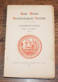 East Herts Archaeological Society. Transactions. Vol. II. Part I. 1902 by T T Greg; Sir J Evans; J A Hunt; W Frampton Andrews; Septimus Croft; etc - Paperback - First Edition - 1903 - from Bailgate Books Ltd and Biblio.com