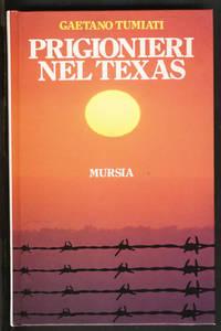 Prigionieri nel Texas by  Gaetano Tumiati - First Edition - 1985 - from Parigi Books, ABAA/ILAB (SKU: 26136)