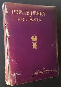 Prince Henry of Prussia in America: Historical Review of His Highness' American Travels