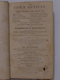 The Town Officer; or the Power and Duty of Selectmen, Town Clerks, Town Treasurers, Overseers of...