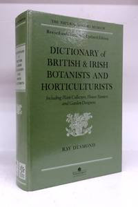 Dictionary of British & Irish Botanists and Horticulturists Including Plant Collectors, Flower Painters and Garden Designers