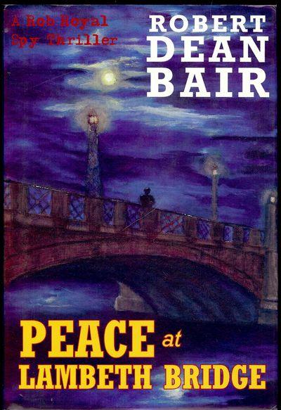 2008. BAIR, Robert Dean. PEACE AT LAMBETH BRIDGE. NY: iUniverse, . 8vo., cloth in dust jacket; 291 p...