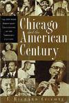 Chicago and the American Century The 100 Most Significant Chicagoans of  the Twentieth Century