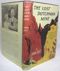 THE LOST DUTCHMAN MINE.  The Fabulous Story of the Seven Decade Search for the Hidden Treasure in the Superstition Mountains of Arizona