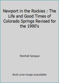 image of Newport in the Rockies : The Life and Good Times of Colorado Springs Revised for the 1990's