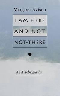 I Am Here and Not Not-There