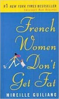 FRENCH WOMEN DON'T GET FAT: THE SECRET OF EATING FOR PLEASURE by  Mireille Guiliano - Paperback - 2007 - from Infinity Books Japan and Biblio.com