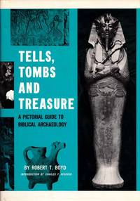 Tells, Tombs and Treasure A Pictorial Guide to Biblical Archaeology