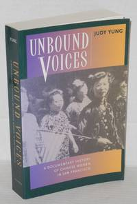 Unbound voices; a documentary history of Chinese women in San Francisco