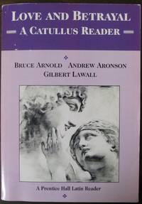 Love and Betrayal A Catullus Reader