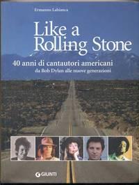 Like a Rolling Stone: 40 anni di cantautori americani da Bob Dylan alle nuove generazioni